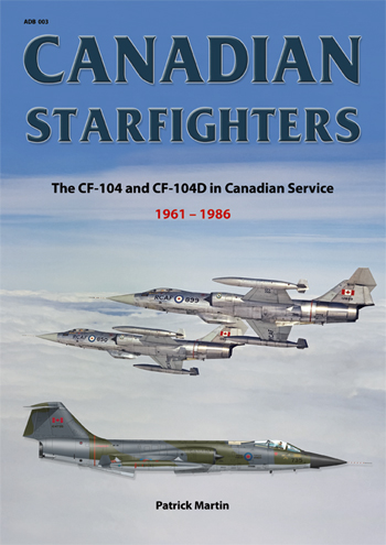 Canadian Starfighters. The CF-104 and CF-104D in Canadian Service 1961 - 1986.