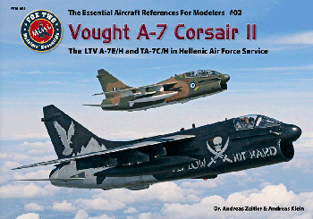 Vought A-7 Corsair II. The LTV A-7E/H and TA-7C/H in Hellenic Air Force Service. FTM 002