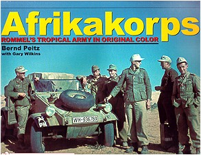Afrikakorps - Rommel's Tropical Army In Original Color