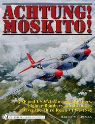 Achtung! Moskito! RAF and USAAF Mosquito Fighters, Fighter-Bombers and Bombers over the Third Reich 1941-1945