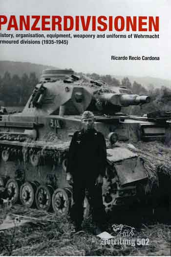 Panzerdivisionen. History, organisation, equipment, weaponry and uniforms of Wehrmacht armoured divisions (1935-1945)