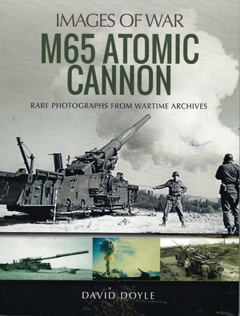 Images of War: M65 Atomic Cannon. Rare Photographs from Wartime Archives