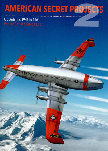 American Secret Projects 2. US Airlifters 1941 to 1961
