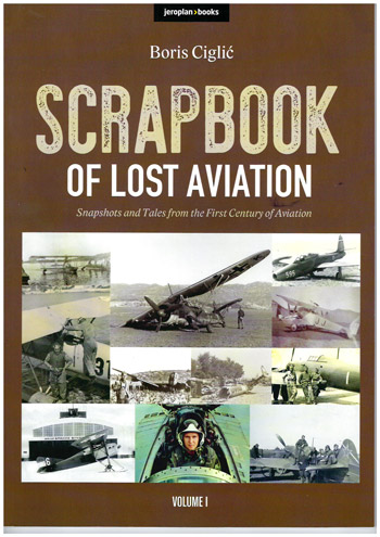 Scrapbook of Lost Aviation Vol. 1. Snapshots and Tales from the First Century of Aviation