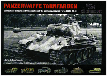 Panzerwaffe Tarnfarben (1917-1945). Camouflage Colors and Organisation of the German Armoured Force