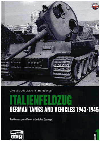 Italienfeldzug. German Tanks and Vehicles 1943-1945 Vol. 1: The German Forces in the Italian Campaign