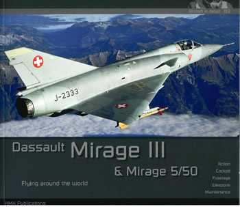 Dassault Mirage III & Mirage 5/50. Action, Cockpit, Fuselage, Weapons, Maintenance. Aircraft in Detail 013