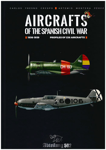 Aircrafts of the Spanisch Civil War 1936-1939. Profiles of 226 Aircrafts.