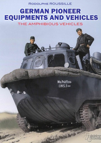 German Pioneer Equipments and Vehicles. The Amphibious Vehicles. Trippelwagen, LWS, Panzerfähre