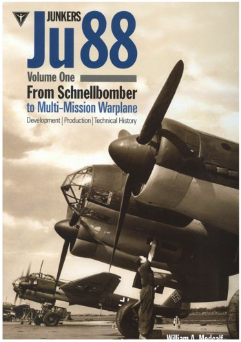 Junkers Ju 88, Vol. 1 - Schnellbomber. Development, Production and Technical History.