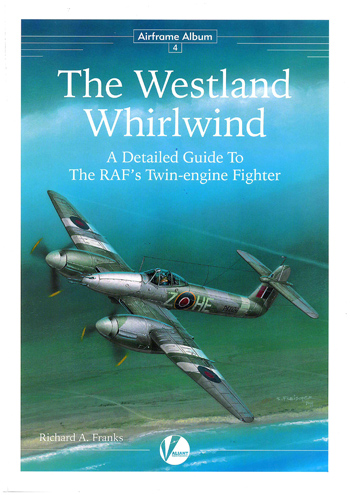 Airframe Album 04: The Westland Whirlwind. A Detailed guide to the RAF's Twin-engine Fighter