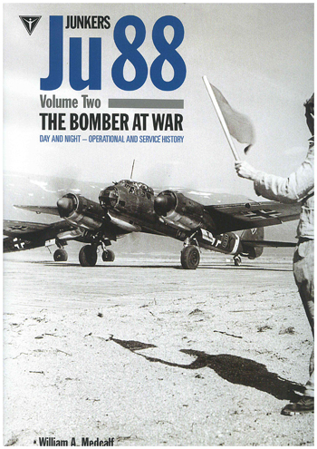 Junkers Ju 88, Vol. 2 The Bomber at War- Day and Night. Operational and Service History