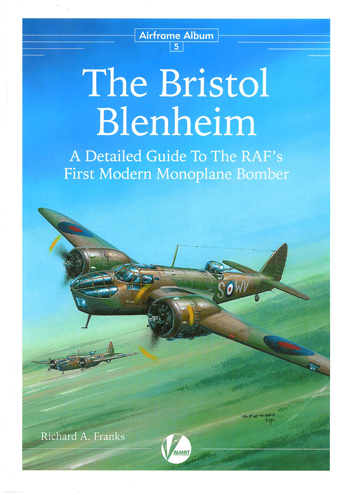 Airframe Album 05: Bristol Blenheim. A Detailed Guide to The RAF's First Modern Monoplane Bomber