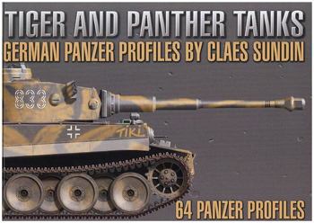 Tiger and Panther Tanks. German Panzer Profiles by Claes Sundin