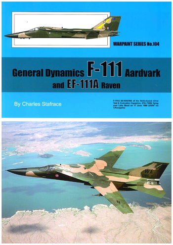 Warpaint No. 104: General Dynamics F-111 Aardvark and EF-11A Raven .