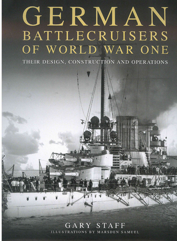 German Battlecruisers of World War One. Their Design, Construction and Operations