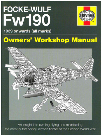 Owner's Workshop Manual Focke-Wulf Fw 190 1939 onwards (all marks). An insight into owning, flying and maintaining the most outstanding German fighter of WW II.