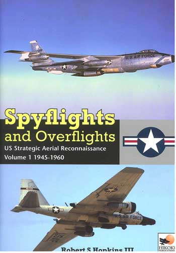 Spyflights and Overflights. US Strategic Aerial Reconnaissance, Vol. 1: 1945-1960