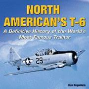 North American\'s T-6 - A Definitive History of the World\'s Most Famous Trainer