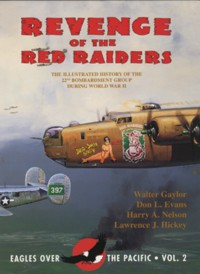 Revenge of the Red Raiders: The Illustrated History of the 22nd Bombardment Group During World War II