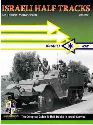 Israeli Way: Israeli Half Tracks, Vol. 1 - The Complete Guide to Half Tracks in Israeli Service
