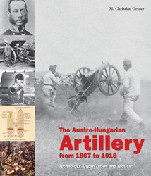 The Austro-Hungarian Artillery from 1867 to 1918 - Technique, Organisation a. Tactics