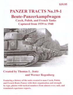 Panzer Tracts 19-1: Beute-Panzerkampfwagen - Czech, Polish and French Tanks Captured from 1939 to 1940