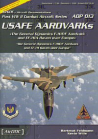 AirDOC Post WW II Combat Aircraft Series No. 13: USAFE Aardvarks - The Gen. Dyn. F-111E/F Aard. and EF-111A Raven over Europe