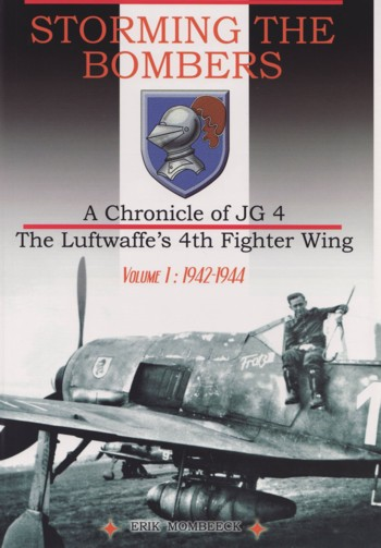 Storming the Bombers: A Chronicle of JG 4 - The Luftwaffe's 4th Fighter Wing, Vol.1 - 1942-1944