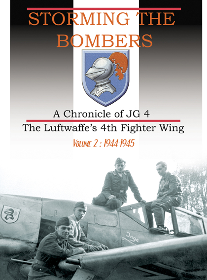 Storming the Bombers: A Chronicle of JG 4 - The Luftwaffe's 4th Fighter Wing, Vol. 2 - 1944-1945