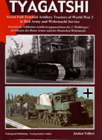 Tyagatshi - Soviet Full-Tracked Artillery Tractors of WW2 in Red Army and Wehrmacht Service