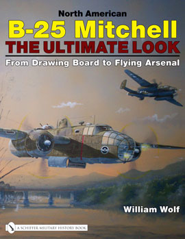 North American B-25 Mitchell - The Ultimate Look. From Drawing Board to Flying Arsenal