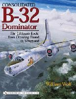Consolidated B-32 Dominator - The Ultimate Look: From Drawing Board to Scrapyard