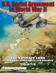 U.S. Aerial Armament in World War II, Vol. 2 - The Ultimate Look: Bombs, Bombsights and Bombing
