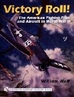 Victory Roll! The American Fighter Pilot and Aircraft in World War II