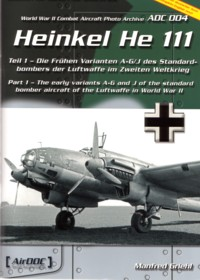 AirDOC - WW II Combat Aircraft Photo Archiv / ADC 004 - Heinkel He 111, Tl. 1 - The Early Variants A-G/J