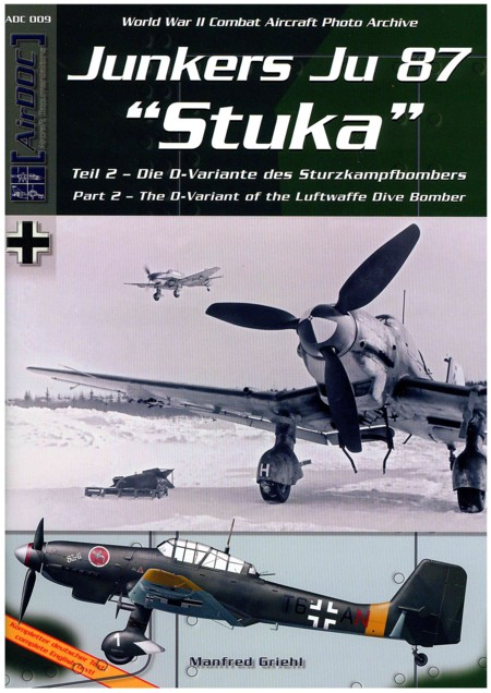 "AirDOC - WW II Combat Aircraft Photo Archiv / ADC 009 - Junkers Ju 87 ""Stuka"", Tl. 2 - The D-Variant of the Luftwaffe Dive Bomber"