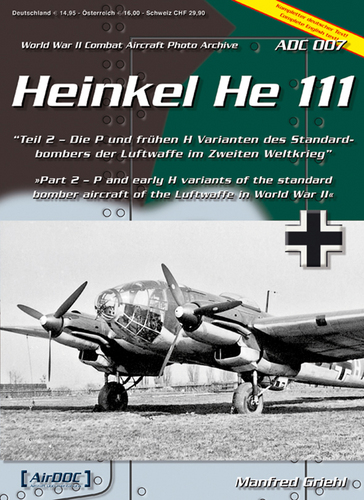 AirDOC - WW II Combat Aircraft Photo Archiv / ADC 007 - Heinkel He 111, Tl. 2 - P and early H variants